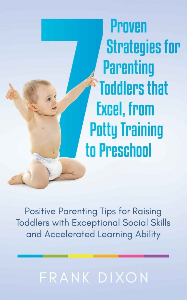 7 Proven Strategies for Parenting Toddlers that Excel, from Potty Training to Preschool