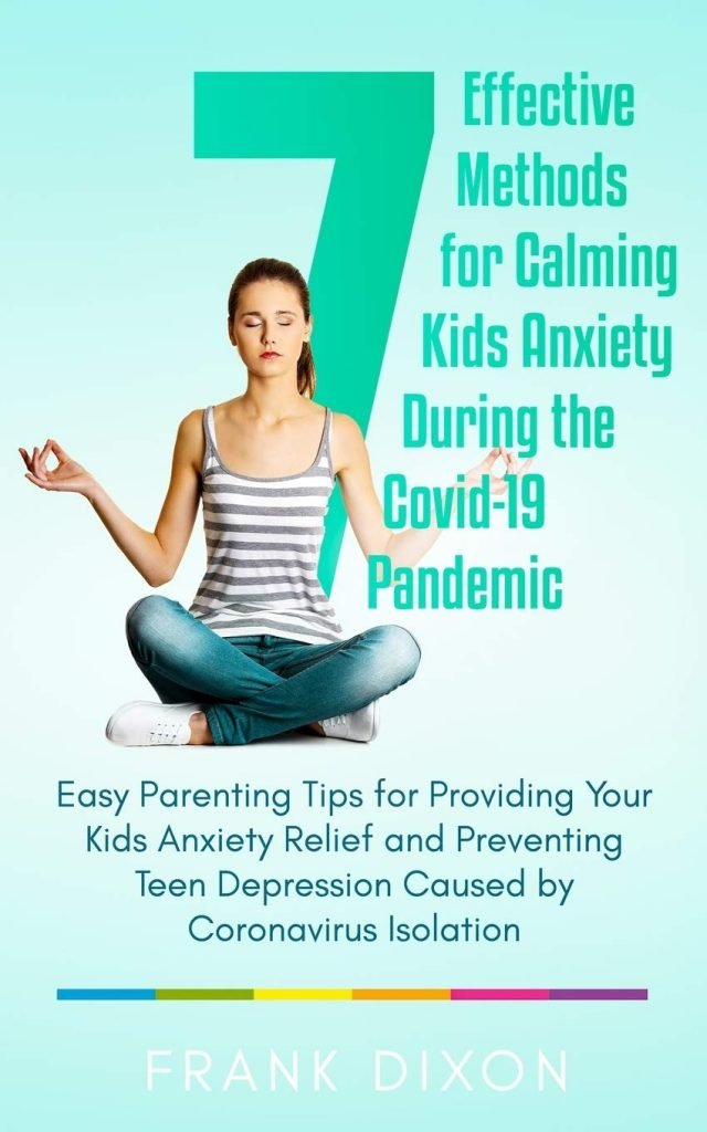 7 Effective Methods for Calming Kids Anxiety During the Covid-19 Pandemic