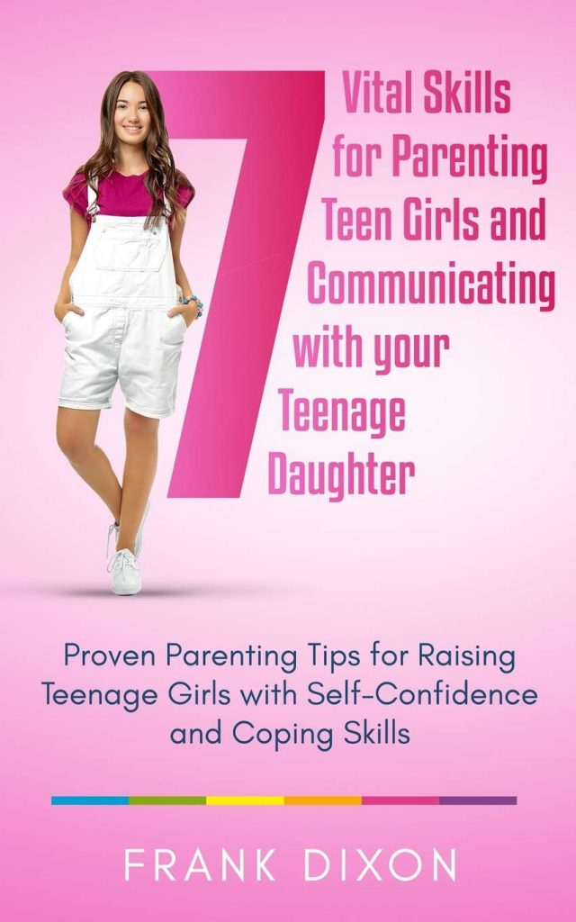 7 Vital Skills for Parenting Teen Girls and Communicating with Your Teenage Daughter