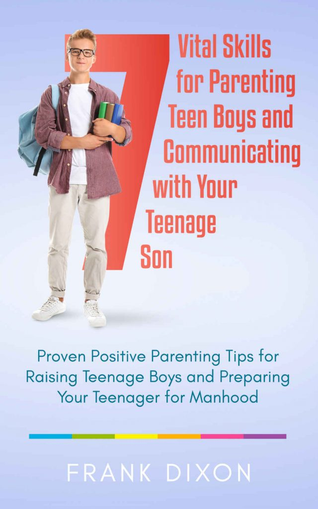 7 Vital Skills for Parenting Teen Boys and Communicating with Your Teenage Son